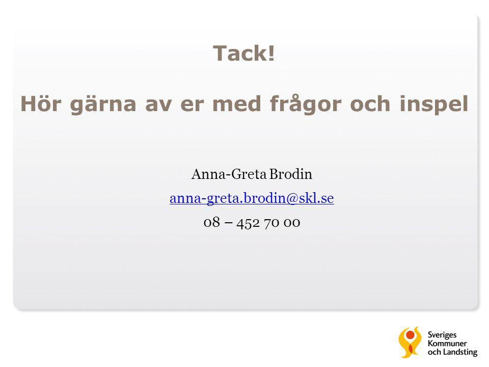 Tack! Hör gärna av er med frågor och inspel Anna-Greta Brodin anna-greta.brodin@skl.se 08 – 452 70 00