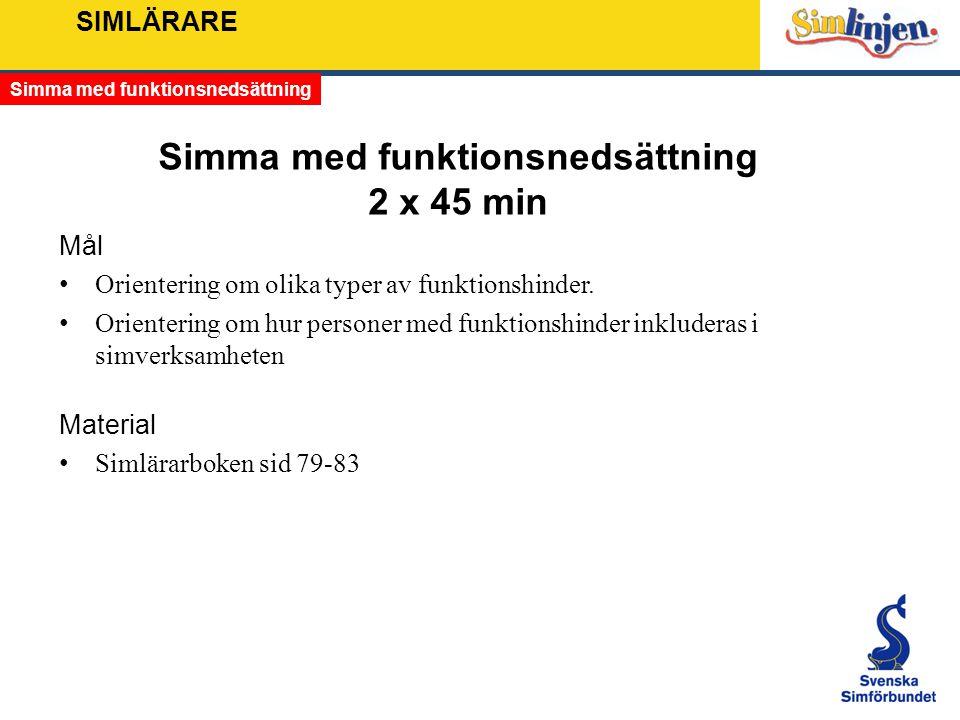 SIMLÄRARE Simma med funktionsnedsättning 2 x 45 min Mål Orientering om olika typer av funktionshinder. Orientering om hur personer med funktionshinder