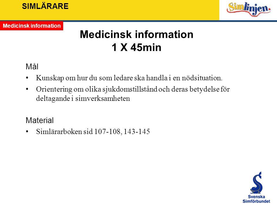 SIMLÄRARE Medicinsk information 1 X 45min Mål Kunskap om hur du som ledare ska handla i en nödsituation. Orientering om olika sjukdomstillstånd och de