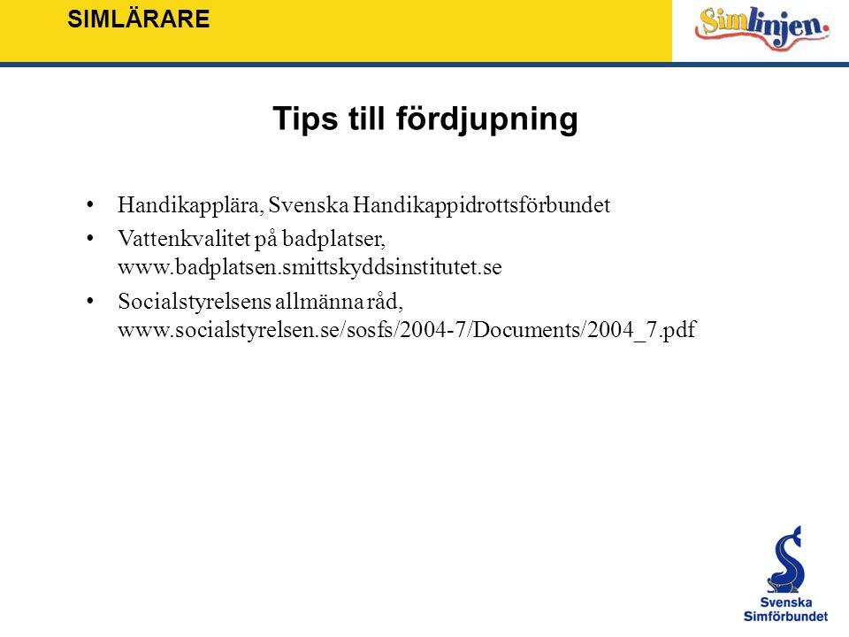 SIMLÄRARE Tips till fördjupning Handikapplära, Svenska Handikappidrottsförbundet Vattenkvalitet på badplatser, www.badplatsen.smittskyddsinstitutet.se