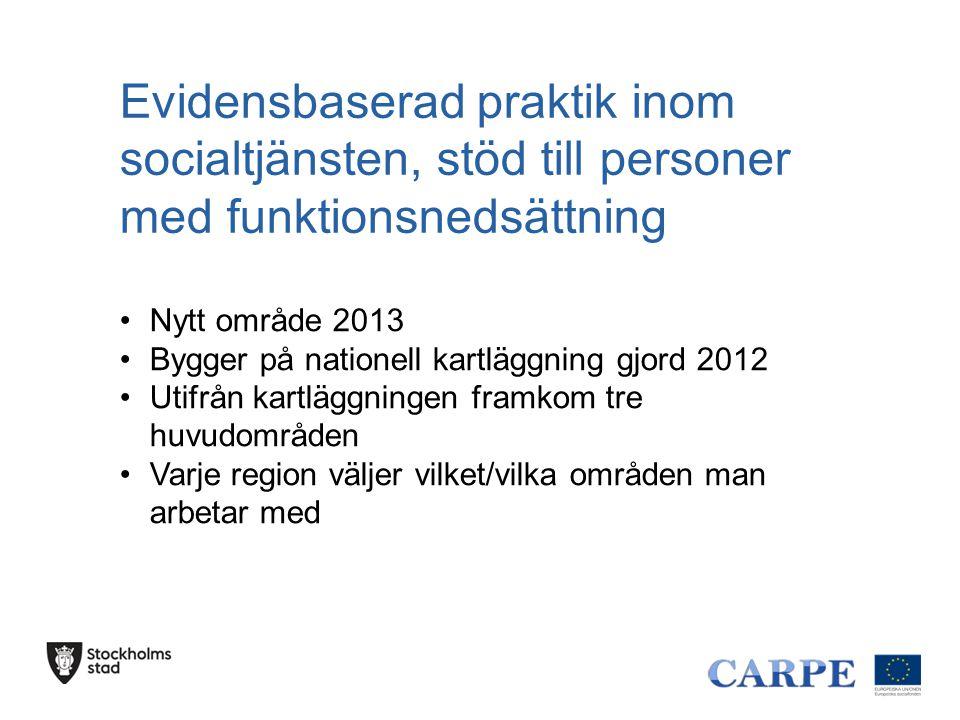 Evidensbaserad praktik inom socialtjänsten, stöd till personer med funktionsnedsättning Nytt område 2013 Bygger på nationell kartläggning gjord 2012 U