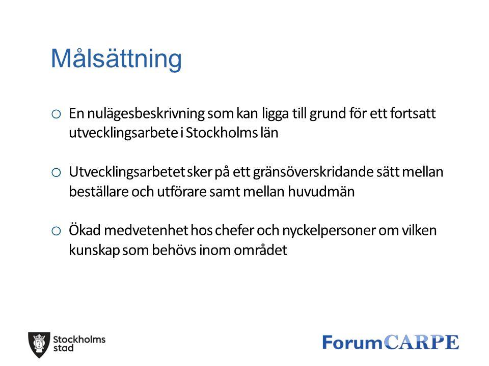 Målsättning o En nulägesbeskrivning som kan ligga till grund för ett fortsatt utvecklingsarbete i Stockholms län o Utvecklingsarbetet sker på ett grän