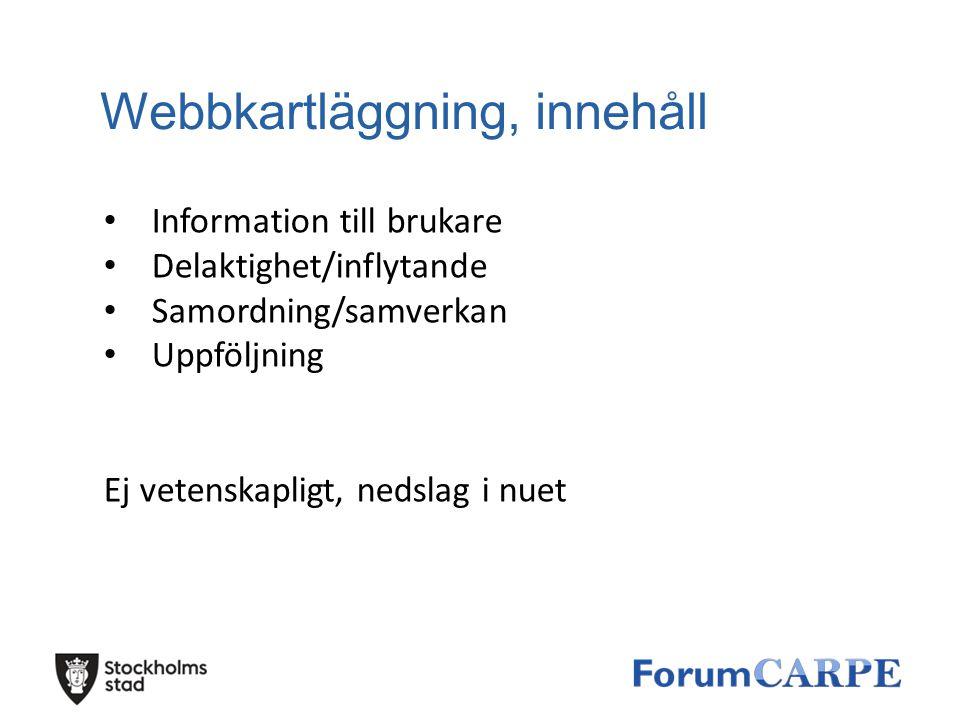 Webbkartläggning, innehåll Information till brukare Delaktighet/inflytande Samordning/samverkan Uppföljning Ej vetenskapligt, nedslag i nuet