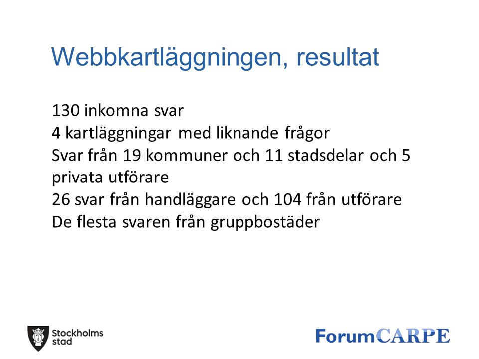 Webbkartläggningen, resultat 130 inkomna svar 4 kartläggningar med liknande frågor Svar från 19 kommuner och 11 stadsdelar och 5 privata utförare 26 s