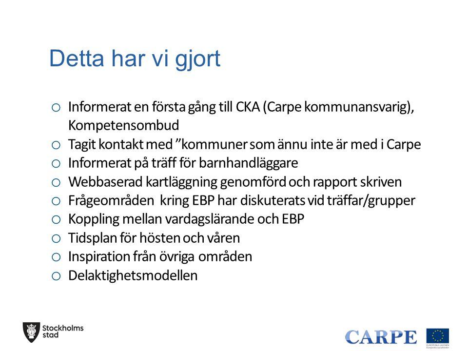 """Detta har vi gjort o Informerat en första gång till CKA (Carpe kommunansvarig), Kompetensombud o Tagit kontakt med """"kommuner som ännu inte är med i Ca"""