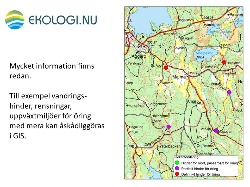 Mycket information finns redan. Till exempel vandrings- hinder, rensningar, uppväxtmiljöer för öring med mera kan åskådliggöras i GIS.