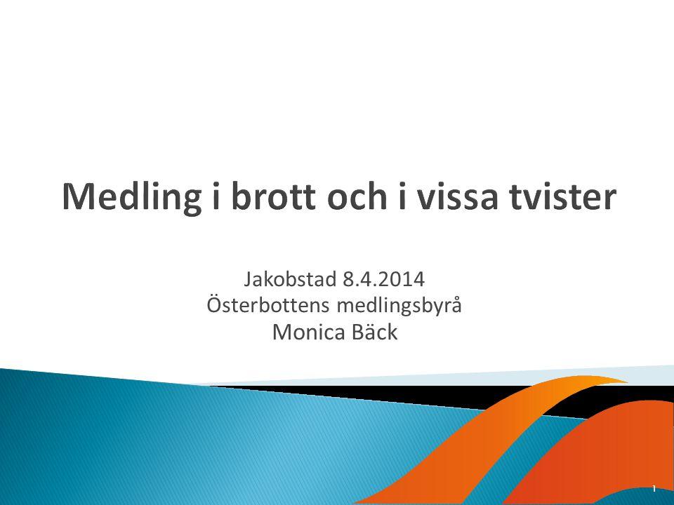 Jakobstad 8.4.2014 Österbottens medlingsbyrå Monica Bäck 1