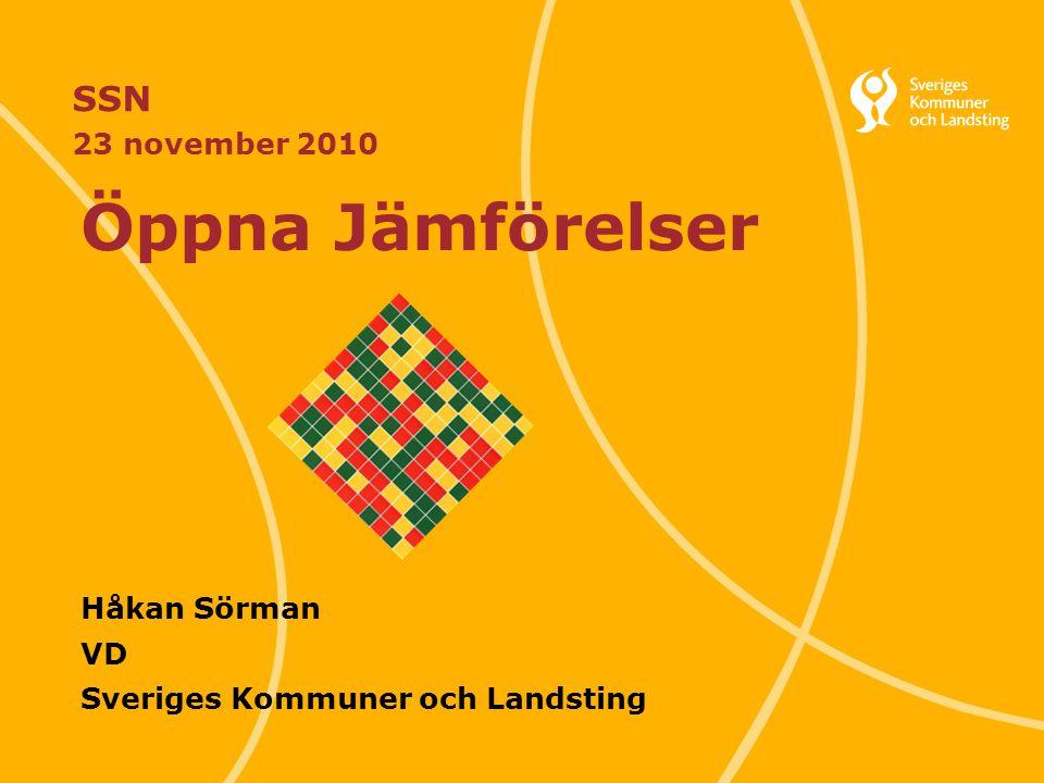 Svenska Kommunförbundet och Landstingsförbundet i samverkan 1 SSN 23 november 2010 Öppna Jämförelser Håkan Sörman VD Sveriges Kommuner och Landsting