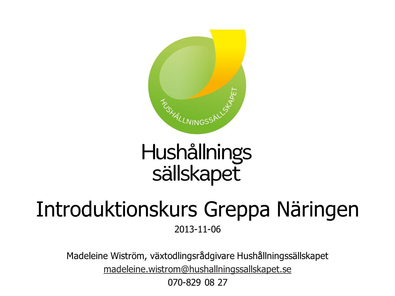 Introduktionskurs Greppa Näringen 2013-11-06 Madeleine Wiström, växtodlingsrådgivare Hushållningssällskapet madeleine.wistrom@hushallningssallskapet.se 070-829 08 27
