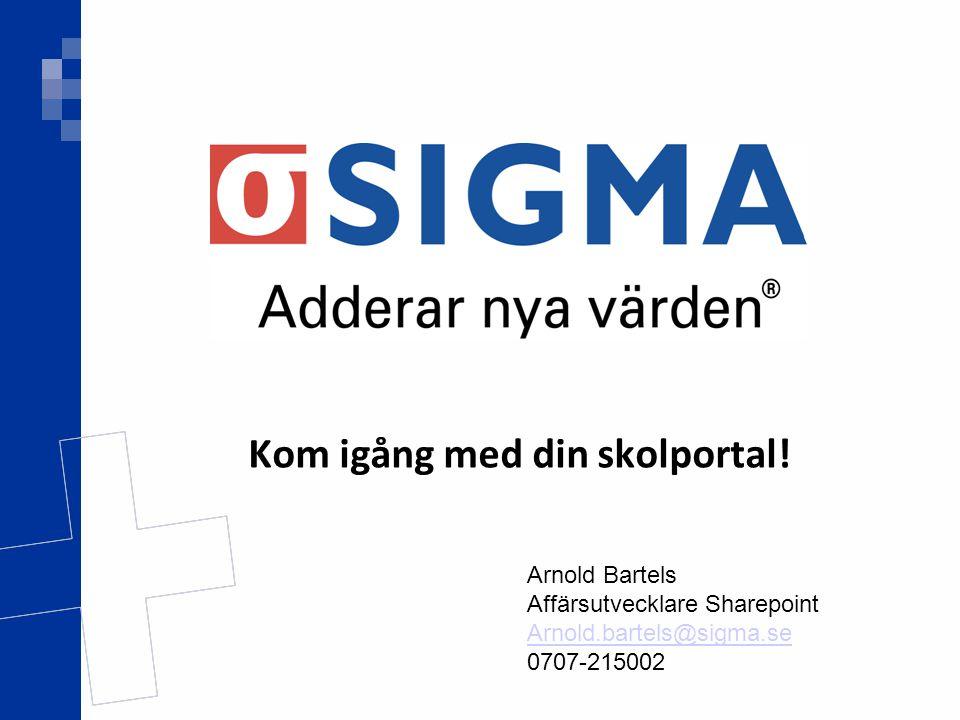 Kom igång med din skolportal! Arnold Bartels Affärsutvecklare Sharepoint Arnold.bartels@sigma.se 0707-215002