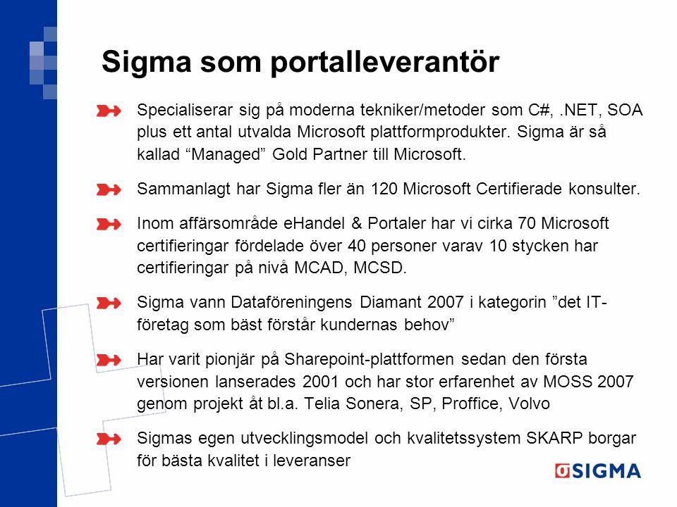 Sigma som portalleverantör Specialiserar sig på moderna tekniker/metoder som C#,.NET, SOA plus ett antal utvalda Microsoft plattformprodukter. Sigma ä