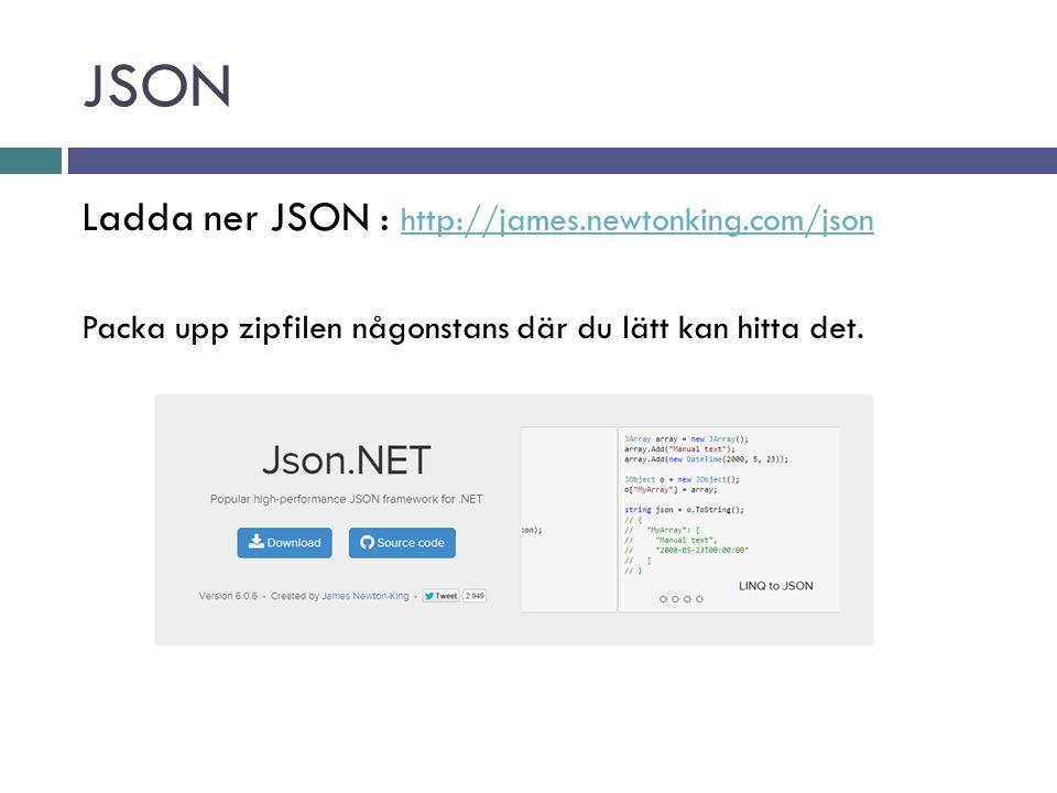 JSON Ladda ner JSON : http://james.newtonking.com/json http://james.newtonking.com/json Packa upp zipfilen någonstans där du lätt kan hitta det.