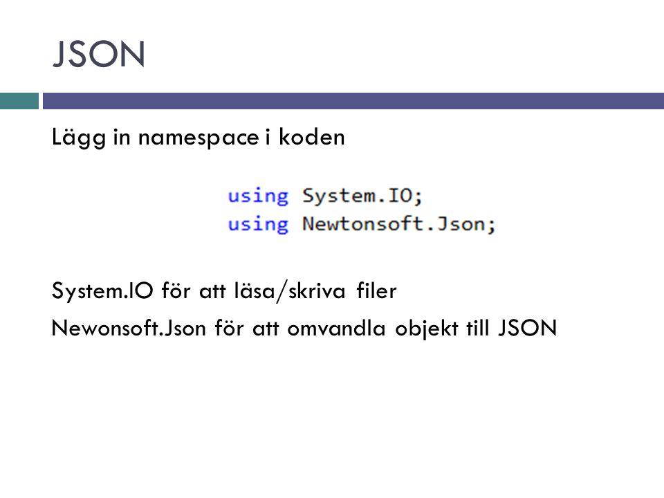 JSON Lägg in namespace i koden System.IO för att läsa/skriva filer Newonsoft.Json för att omvandla objekt till JSON