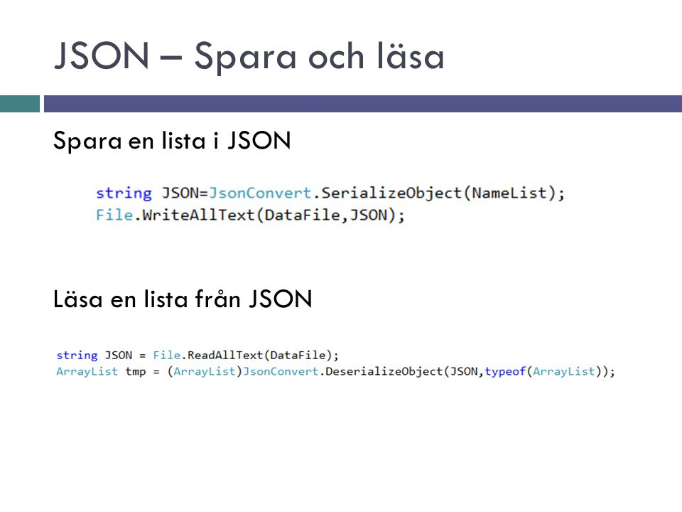 JSON – Spara och läsa Spara en lista i JSON Läsa en lista från JSON