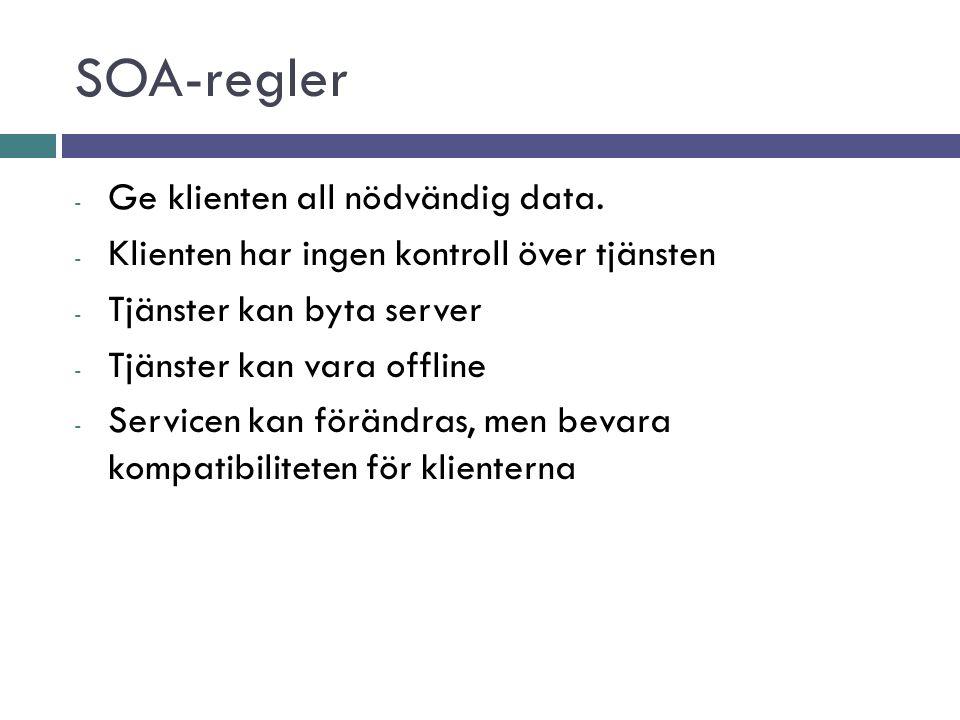 SOA-regler - Ge klienten all nödvändig data. - Klienten har ingen kontroll över tjänsten - Tjänster kan byta server - Tjänster kan vara offline - Serv