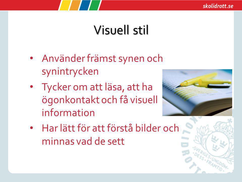 Visuell stil Använder främst synen och synintrycken Tycker om att läsa, att ha ögonkontakt och få visuell information Har lätt för att förstå bilder o