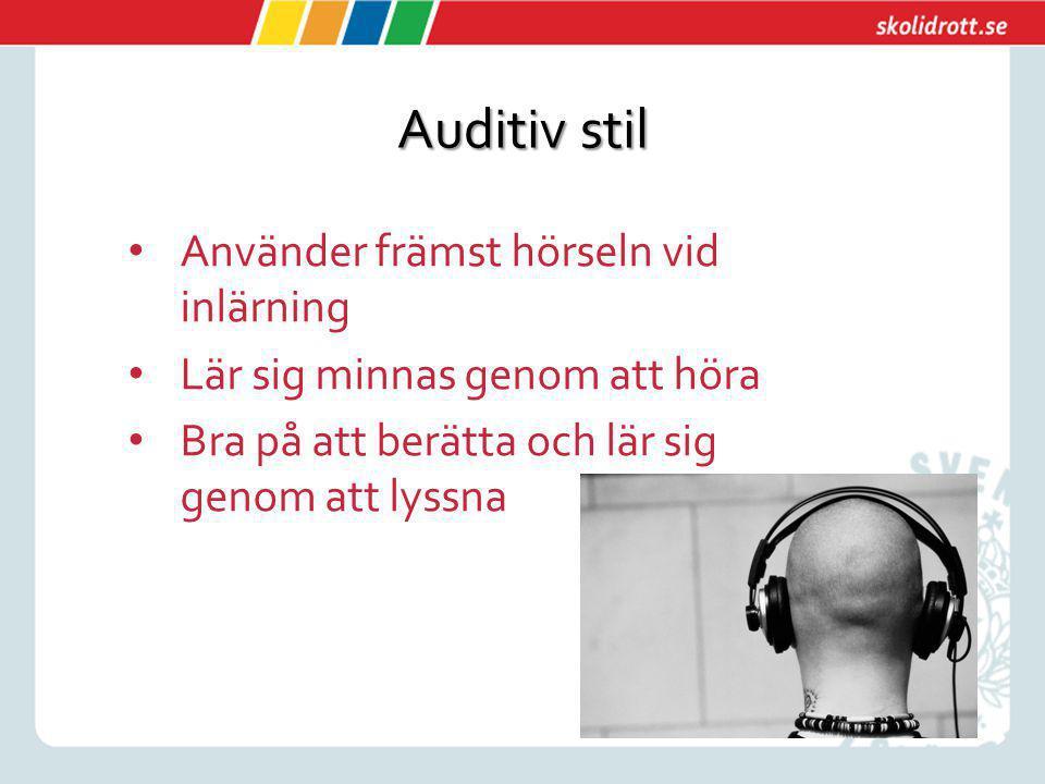 Auditiv stil Använder främst hörseln vid inlärning Lär sig minnas genom att höra Bra på att berätta och lär sig genom att lyssna