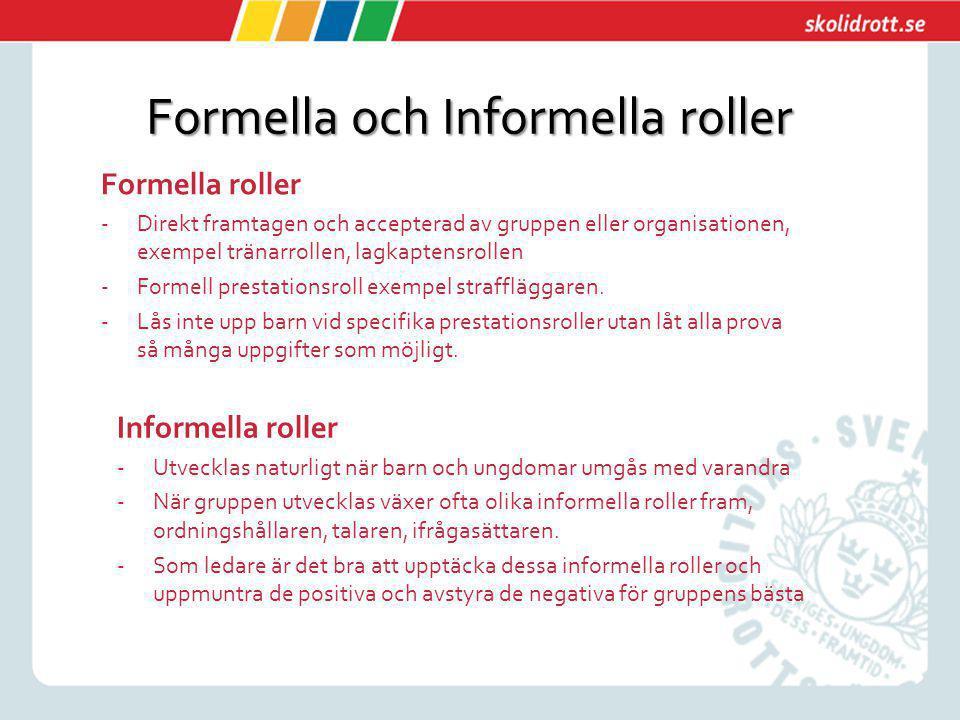 Formella och Informella roller Formella roller -Direkt framtagen och accepterad av gruppen eller organisationen, exempel tränarrollen, lagkaptensrolle