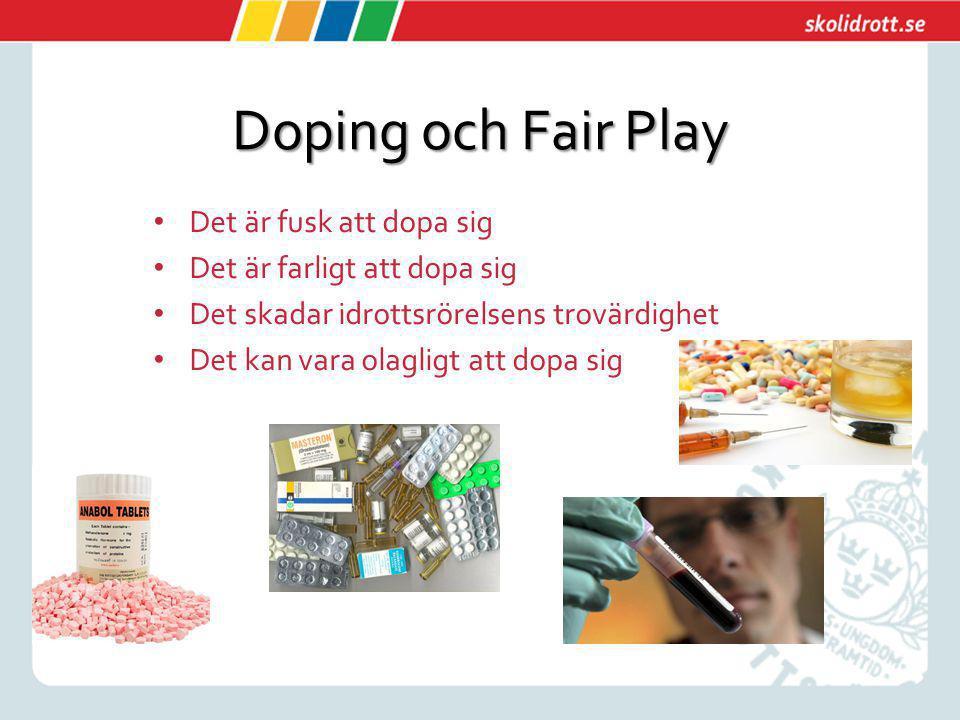 Doping och Fair Play Det är fusk att dopa sig Det är farligt att dopa sig Det skadar idrottsrörelsens trovärdighet Det kan vara olagligt att dopa sig