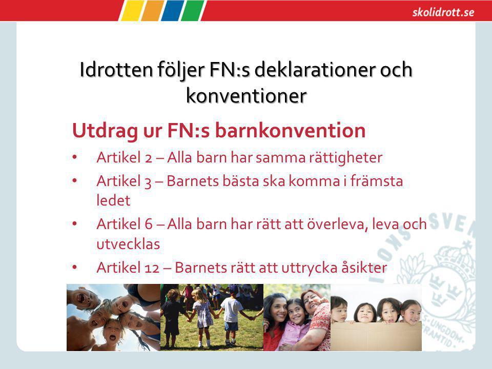 Idrotten följer FN:s deklarationer och konventioner Utdrag ur FN:s barnkonvention Artikel 2 – Alla barn har samma rättigheter Artikel 3 – Barnets bäst
