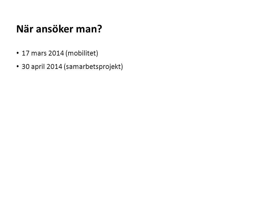 Sv 17 mars 2014 (mobilitet) 30 april 2014 (samarbetsprojekt) När ansöker man?