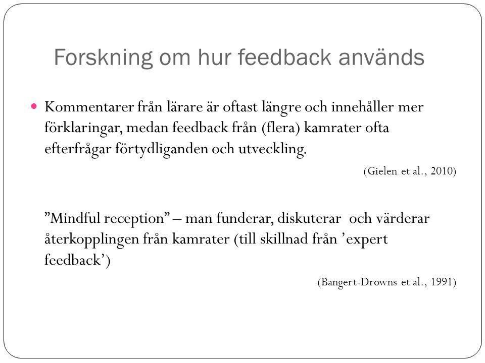 Forskning om hur feedback används Kommentarer från lärare är oftast längre och innehåller mer förklaringar, medan feedback från (flera) kamrater ofta