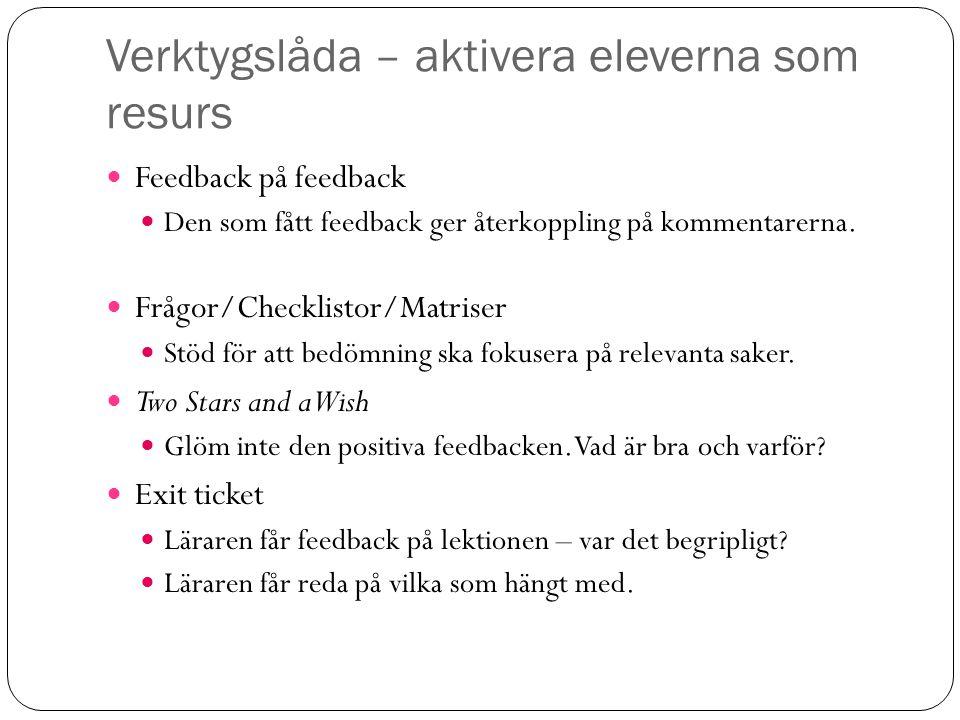 Verktygslåda – aktivera eleverna som resurs Feedback på feedback Den som fått feedback ger återkoppling på kommentarerna. Frågor/Checklistor/Matriser