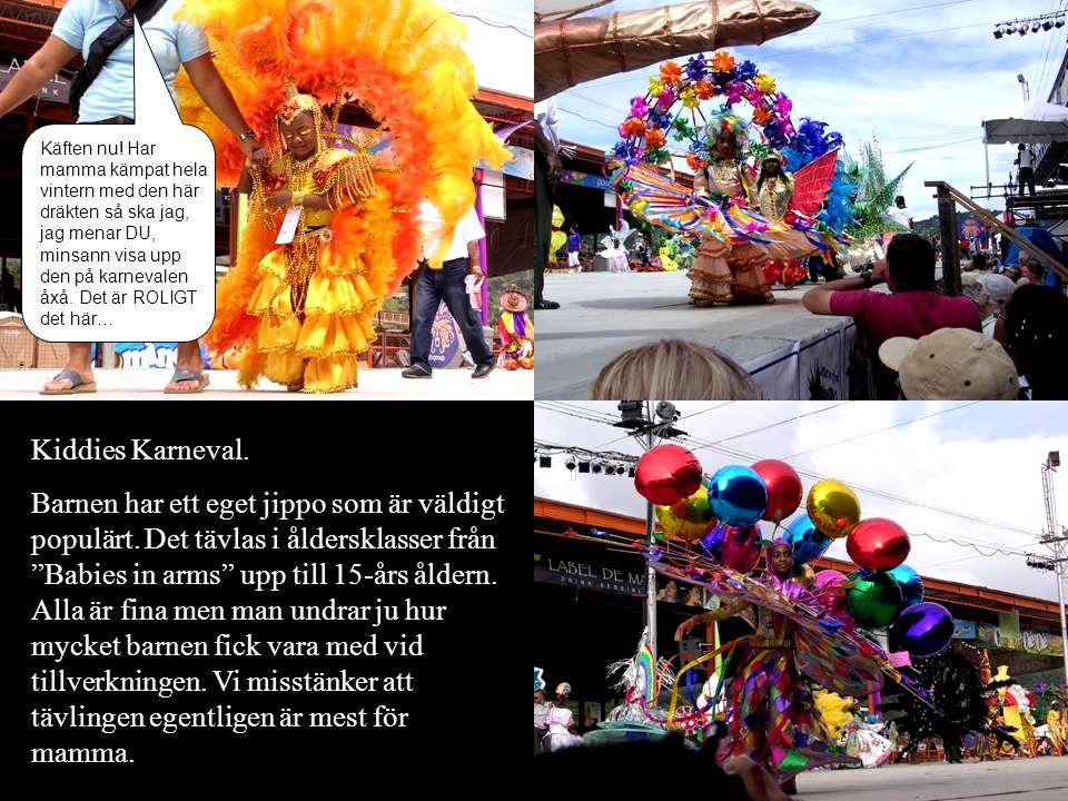 Kiddies Karneval. Barnen har ett eget jippo som är väldigt populärt.