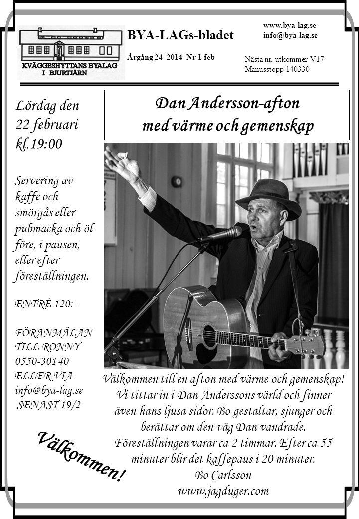 BYA-LAGs-bladet Årgång 24 2014 Nr 1 feb www.bya-lag.se info@bya-lag.se Nästa nr. utkommer V17 Manusstopp 140330 Dan Andersson-afton med värme och geme