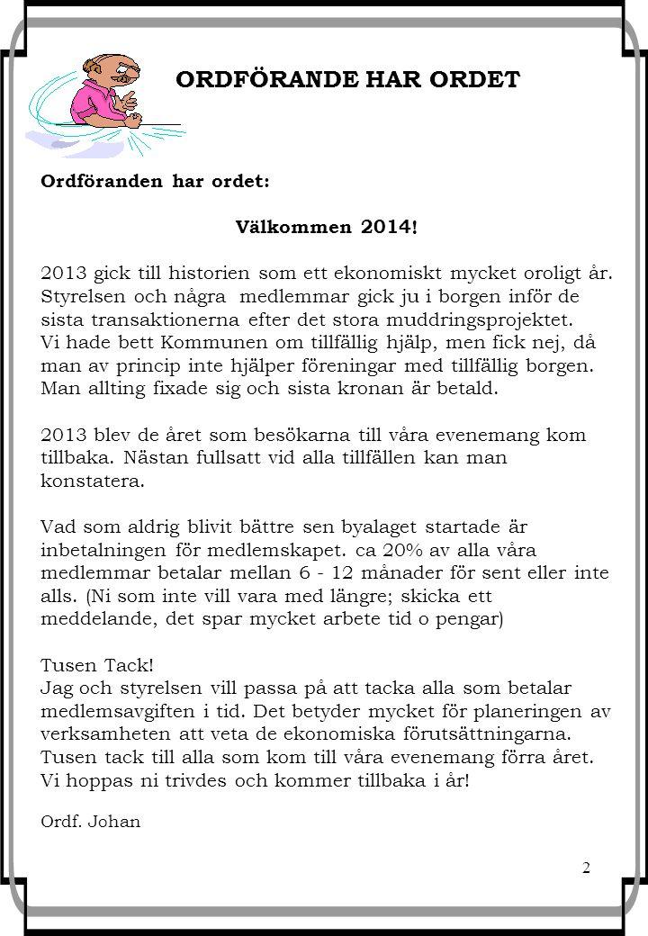 2 ORDFÖRANDE HAR ORDET Ordföranden har ordet: Välkommen 2014! 2013 gick till historien som ett ekonomiskt mycket oroligt år. Styrelsen och några medle