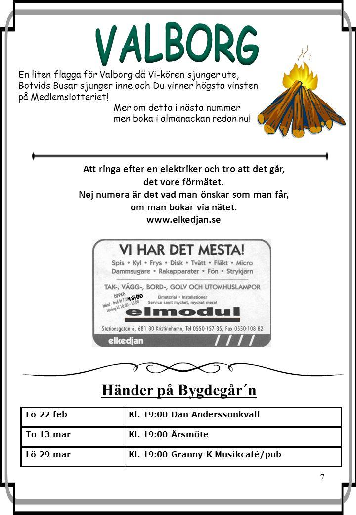 7 Lö 22 febKl. 19:00 Dan Anderssonkväll To 13 marKl. 19:00 Årsmöte Lö 29 marKl. 19:00 Granny K Musikcafé/pub 18:00 Händer på Bygdegår´n Att ringa efte