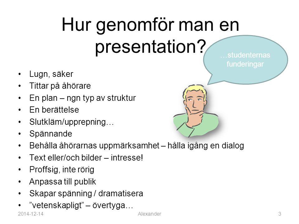 Att genomföra en presentation Powerpoint Skapa en presentation Presentera och återkoppling 2014-12-14Alexander2