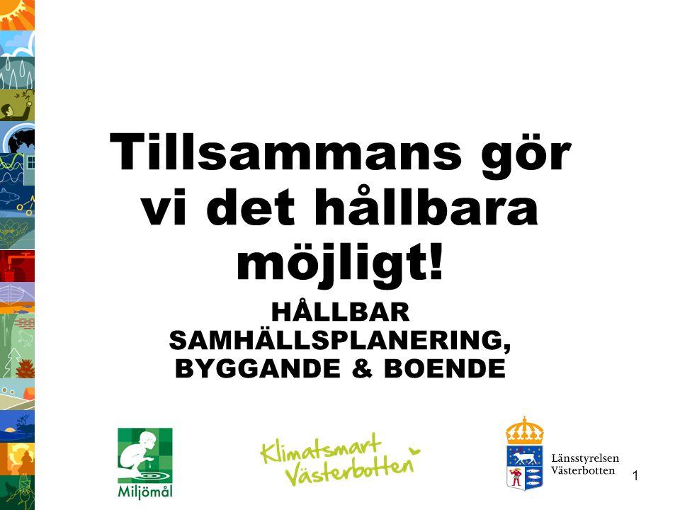 1 Tillsammans gör vi det hållbara möjligt! HÅLLBAR SAMHÄLLSPLANERING, BYGGANDE & BOENDE