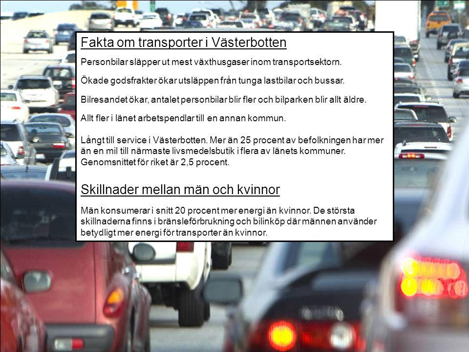 18 Fakta om transporter i Västerbotten Personbilar släpper ut mest växthusgaser inom transportsektorn. Ökade godsfrakter ökar utsläppen från tunga las