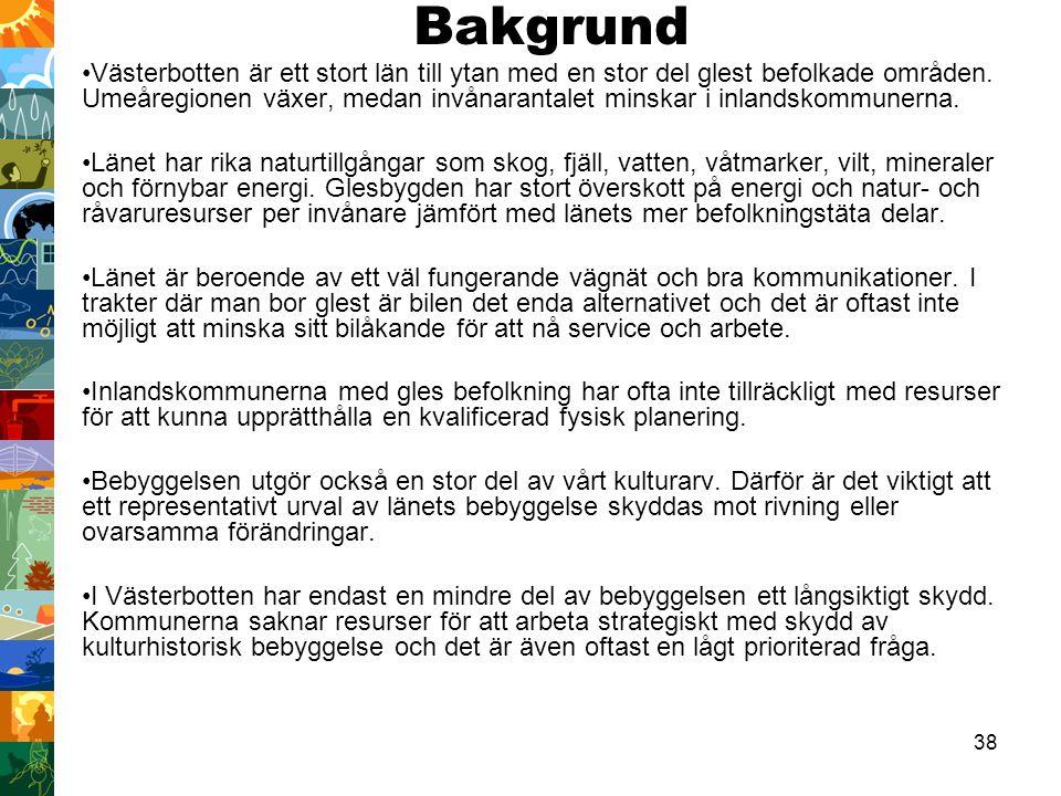38 Bakgrund Västerbotten är ett stort län till ytan med en stor del glest befolkade områden. Umeåregionen växer, medan invånarantalet minskar i inland