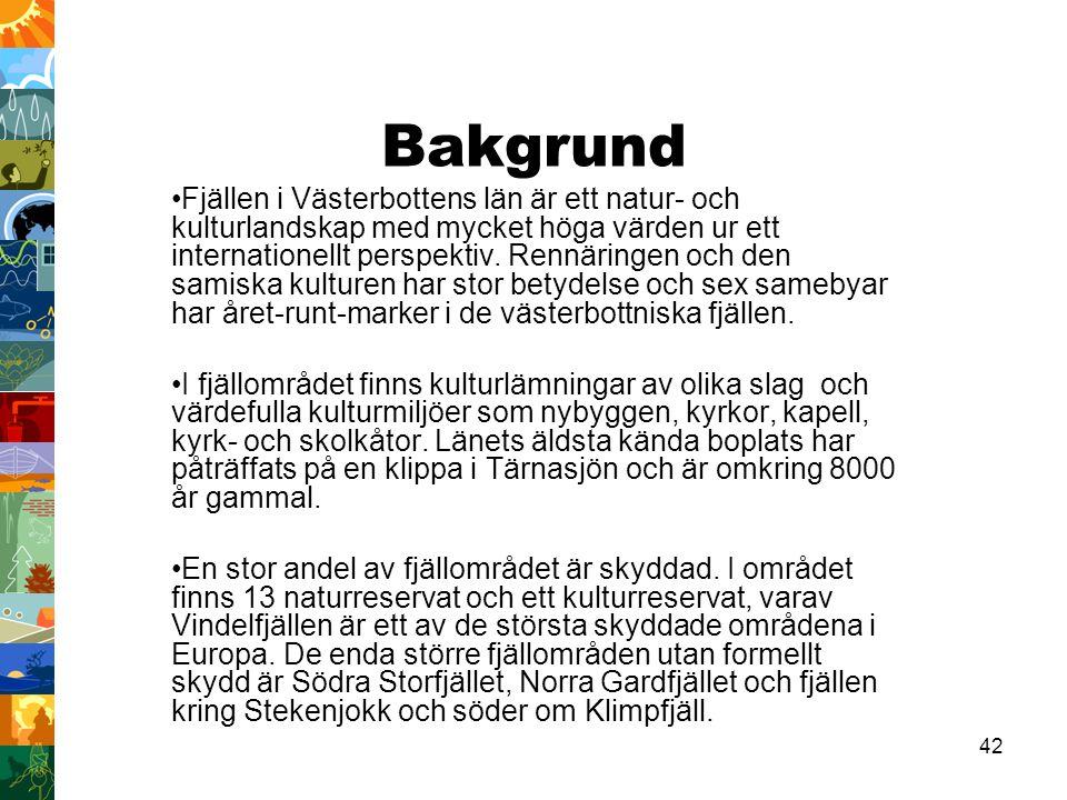 42 Bakgrund Fjällen i Västerbottens län är ett natur- och kulturlandskap med mycket höga värden ur ett internationellt perspektiv. Rennäringen och den