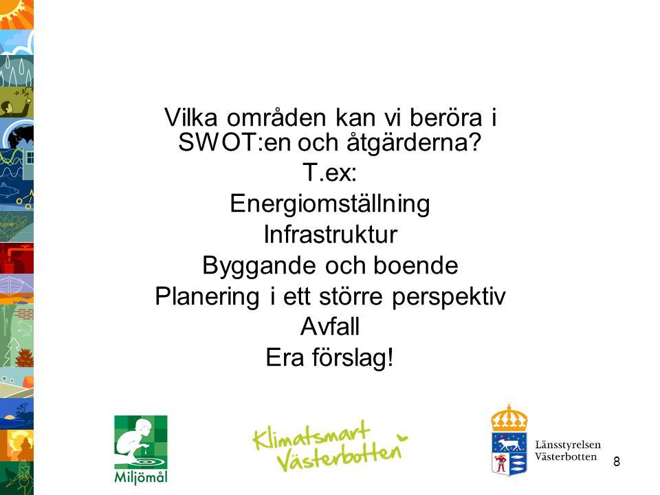 8 Vilka områden kan vi beröra i SWOT:en och åtgärderna? T.ex: Energiomställning Infrastruktur Byggande och boende Planering i ett större perspektiv Av