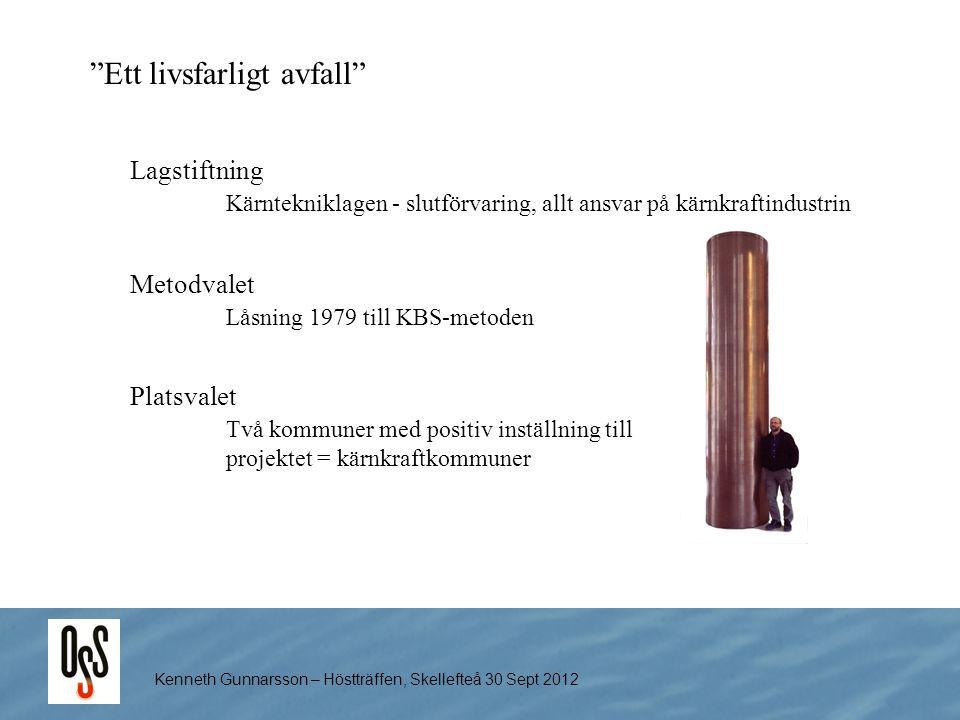 """Kenneth Gunnarsson – Höstträffen, Skellefteå 30 Sept 2012 """"Ett livsfarligt avfall"""" Lagstiftning Kärntekniklagen - slutförvaring, allt ansvar på kärnkr"""