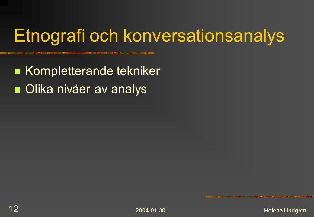 2004-01-30Helena Lindgren 12 Etnografi och konversationsanalys Kompletterande tekniker Olika nivåer av analys
