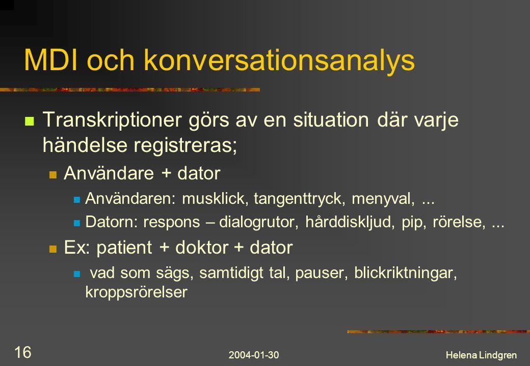 2004-01-30Helena Lindgren 16 MDI och konversationsanalys Transkriptioner görs av en situation där varje händelse registreras; Användare + dator Användaren: musklick, tangenttryck, menyval,...