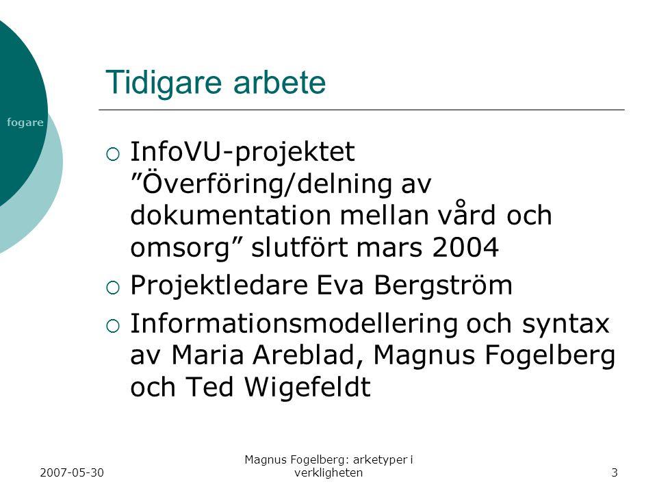 fogare 2007-05-30 Magnus Fogelberg: arketyper i verkligheten14 Formalism  Flera strukturtekniker har använts  Här presenteras arketypstrategin  Informationsmängderna består av Datatyper (CEN/TS 14796) GPIC (EN 14822) Informationsmängder