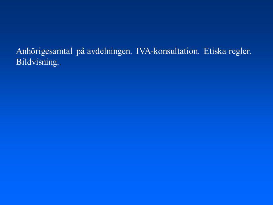 Anhörigesamtal på avdelningen. IVA-konsultation. Etiska regler. Bildvisning..