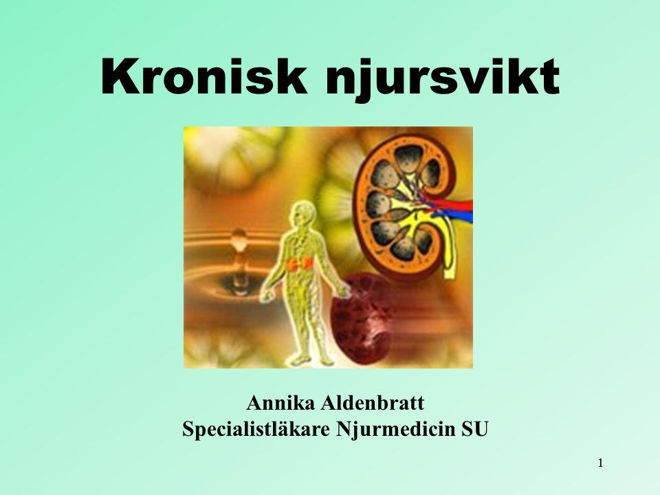 11 Kronisk njursvikt Annika Aldenbratt Specialistläkare Njurmedicin SU