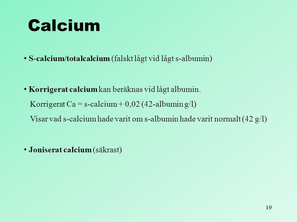 19 Calcium S-calcium/totalcalcium (falskt lågt vid lågt s-albumin) Korrigerat calcium kan beräknas vid lågt albumin. Korrigerat Ca = s-calcium + 0,02