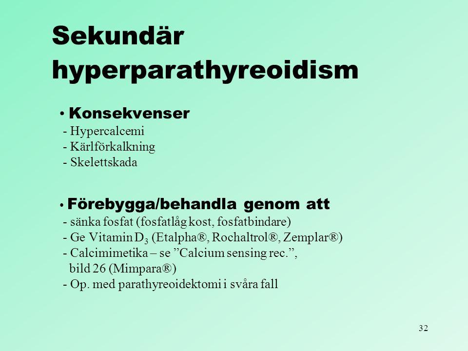 32 Sekundär hyperparathyreoidism Konsekvenser - Hypercalcemi - Kärlförkalkning - Skelettskada Förebygga/behandla genom att - sänka fosfat (fosfatlåg k