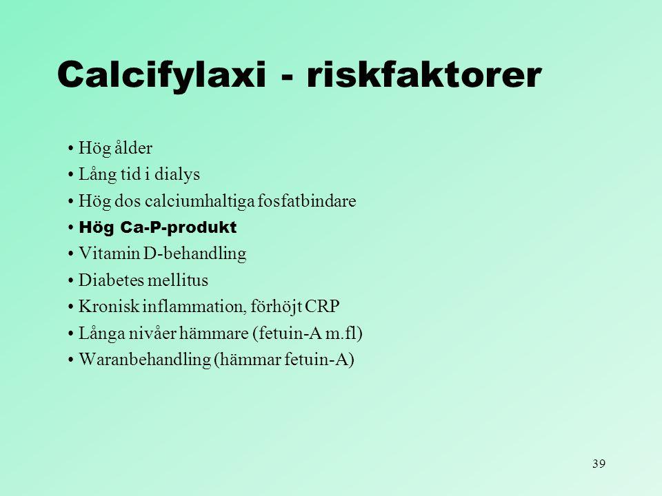 39 Calcifylaxi - riskfaktorer Hög ålder Lång tid i dialys Hög dos calciumhaltiga fosfatbindare Hög Ca-P-produkt Vitamin D-behandling Diabetes mellitus