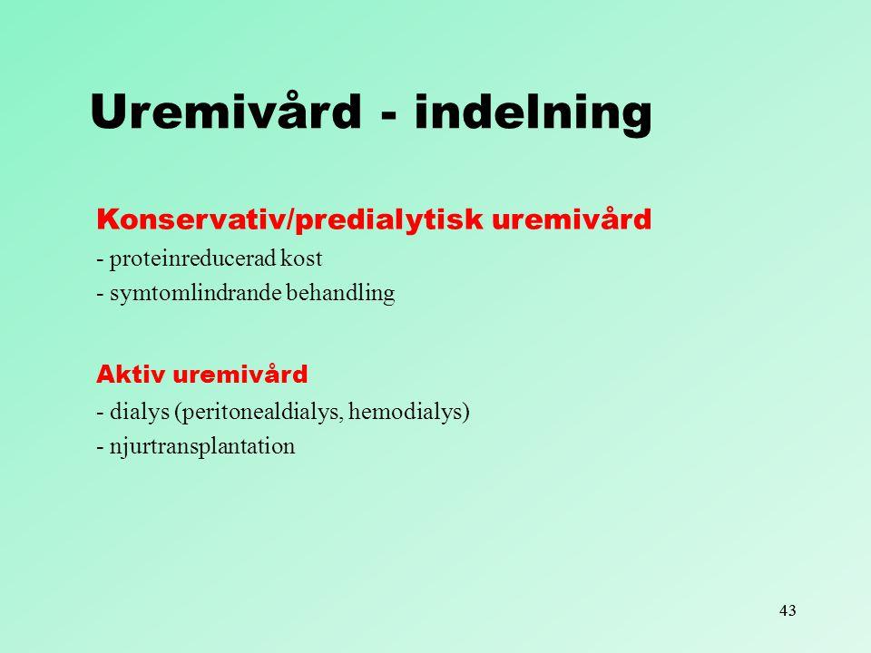 43 Konservativ/predialytisk uremivård - proteinreducerad kost - symtomlindrande behandling Aktiv uremivård - dialys (peritonealdialys, hemodialys) - n