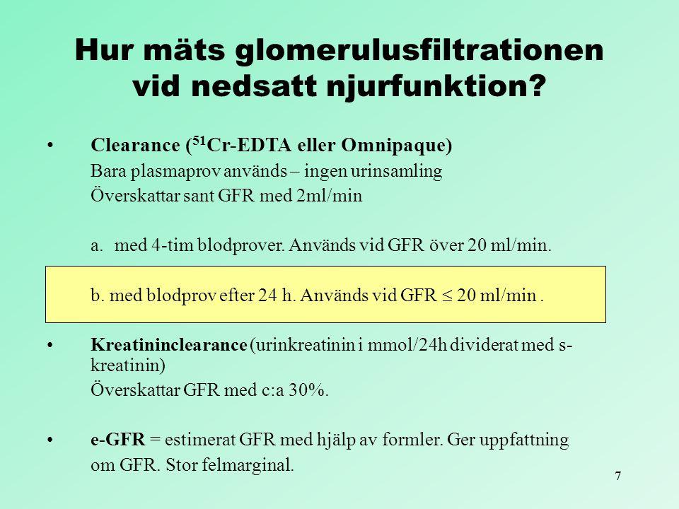 77 Hur mäts glomerulusfiltrationen vid nedsatt njurfunktion? Clearance ( 51 Cr-EDTA eller Omnipaque) Bara plasmaprov används – ingen urinsamling Övers