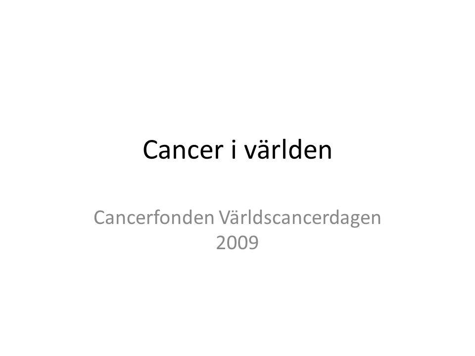 Cancer i världen Cancerfonden Världscancerdagen 2009