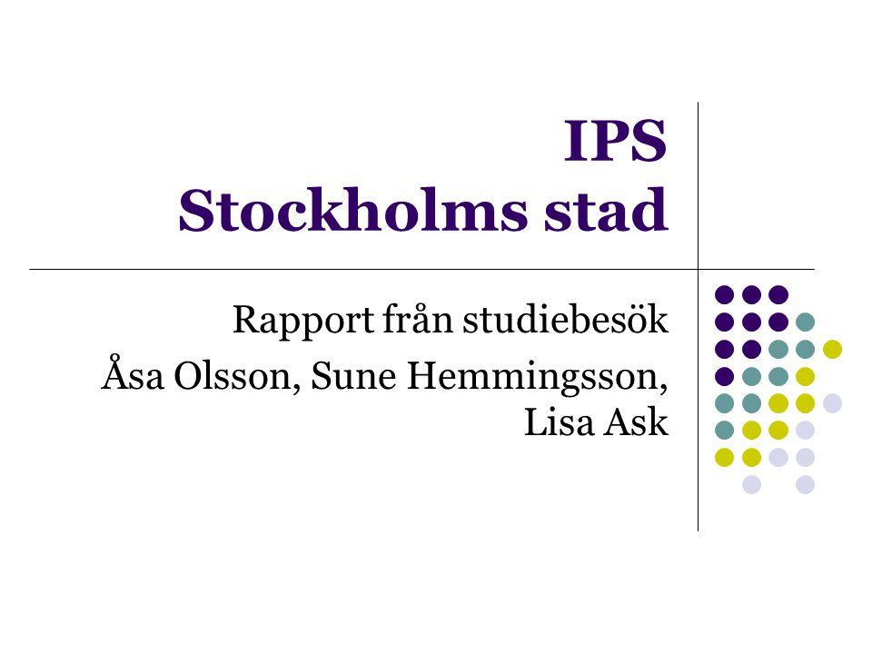 IPS Stockholms stad Rapport från studiebesök Åsa Olsson, Sune Hemmingsson, Lisa Ask